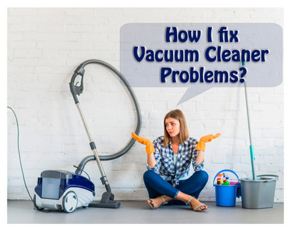Common Vacuum Cleaner Problems